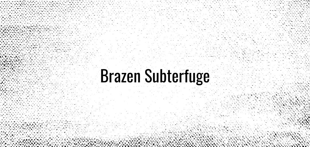 3. Brazen Subterfuge